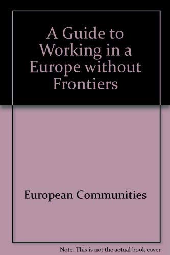 Guide to Working in a Europe Without Frontiers (9282580679) by Jean Claude Seche; Jacques Delors