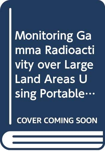 9789282619018: Monitoring Gamma Radioactivity over Large Land Areas Using Portable Equipment: Final Report