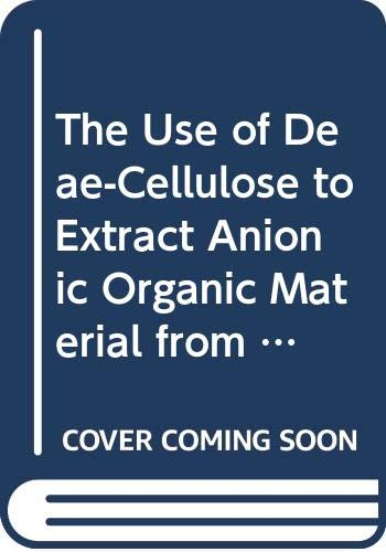9789282664759: The Use of Deae-Cellulose to Extract Anionic Organic Material from Groundwaters (Nuclear Science and Technology, Report Eur 14968 En)