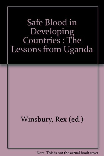 Safe Blood in Developing Countries : The Lessons from Uganda: Winsbury, Rex (ed.)