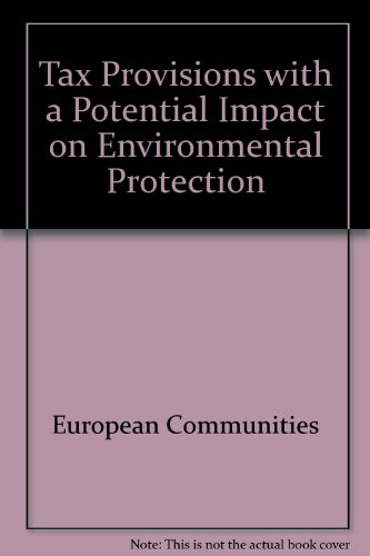 Tax Provisions with a Potential Impact on Environmental Protection (9789282798188) by European Communities; Communities, Office For Official Publications Of The European