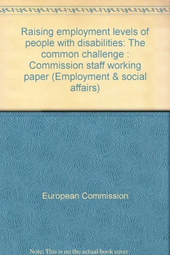 9789282870105: Raising employment levels of people with disabilities: The common challenge : Commission staff working paper (Employment & social affairs)