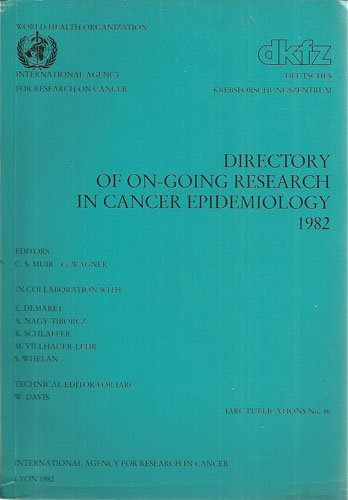 Directory of on-going Research in Cancer Epidemiology 1982.: Muir, C.S. and G. Wagner (Eds.):