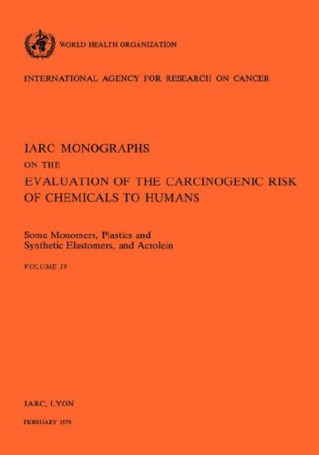 IARC Monographs On The Evaluation Of The Carcinogenic Risk Of Chemicals To Humans: Some Monomers, ...