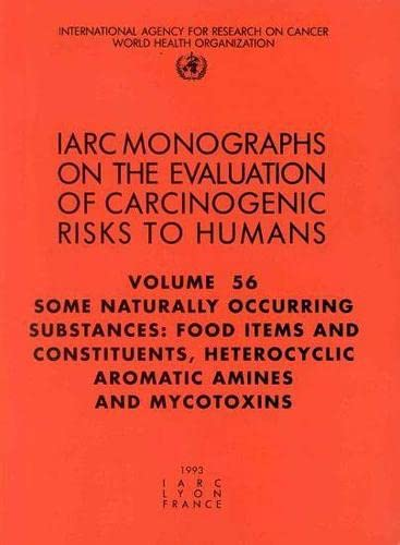 9789283212560: Some Naturally Occurring Substances: Food Items and Constituents, Heterocyclic Aromatic Amines and Mycotoxins: IARC Monographs on the Evaluation of Carcinogenic Risks to Humans