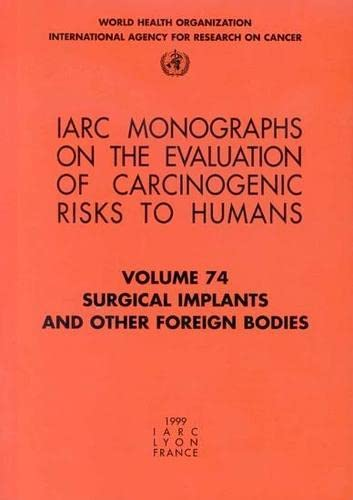 IARC Monographs. Volume 74 : Surgical Implants and Other Foreign Bodies
