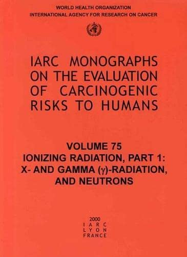 9789283212751: Ionizing Radiation: Part 1: X- and Gamma (y)-Radiation, and Neutrons (IARC Monographs on the Evaluation of the Carcinogenic Risks to Humans) (Pt. 1)