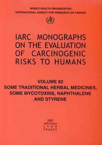 9789283212829: Some Traditional Herbal Medicines, Some Mycotoxins, Naphthalene and Styrene (IARC Monographs on the Evaluation of the Carcinogenic Risks to Humans)