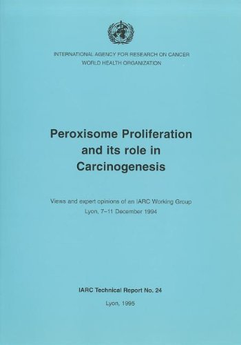 9789283214397: Peroxisome Proliferation and its Role in Carcinogenesis: Views and Expert Opinions of an IARC Working Group, Lyon 7-11 December 1994 (IARC Technical Reports)