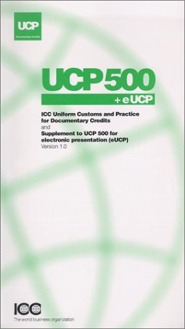 Uniform Customs and Practice for Documentary Credit and Supplement for Electronic Presentation: Ucp...
