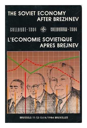 The Soviet Economy After Breshnev Colloquium 11-13 April 1984 Brussels: Joseph, Philip (Editor)