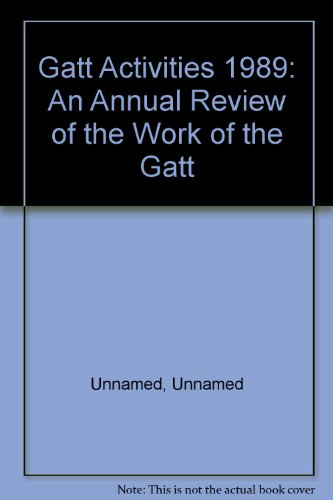 Gatt Activities 1989: An Annual Review of the Work of the Gatt: Unnamed, Unnamed
