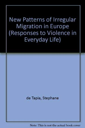 New Patterns of Irregular Migration in Europe (Responses to Violence in Everyday Life): de Tapia, ...