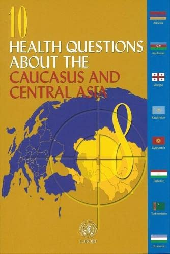 10 Health Questions about the Caucasus and Central Asia (Euro Nonserial Publication): Jakubowski, ...