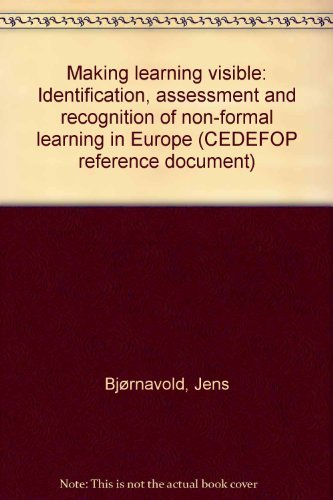 9789289600064: Making learning visible: Identification, assessment and recognition of non-formal learning in Europe (CEDEFOP reference document)