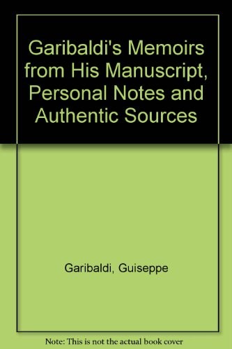 9789290130031: Garibaldi's Memoirs from His Manuscript, Personal Notes and Authentic Sources