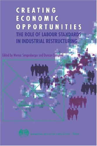 9789290145295: Creating economic opportunities. The role of labour standards in industrial restructuring