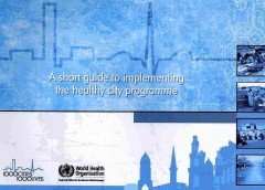 9789290217312: A Short Guide to Implementing the Healthy City Programme