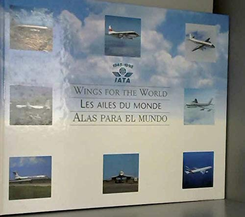Wings for the World: IATA 1945 -: Transport Assoc.
