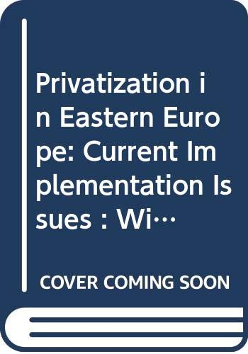 Privatization in Eastern Europe: Current Implementation Issues: Andreja Bohm