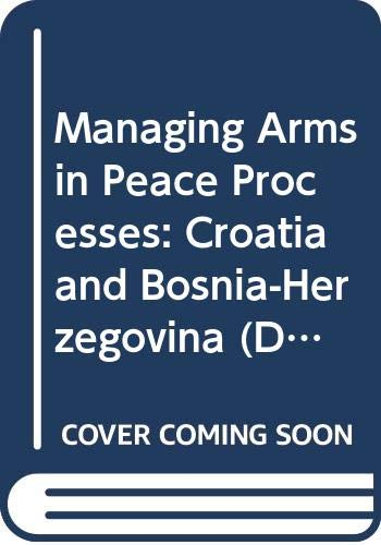 9789290451105: Managing Arms in Peace Processes: Croatia and Bosnia-Herzegovina (Disarmament & Conflict Resolution Project)