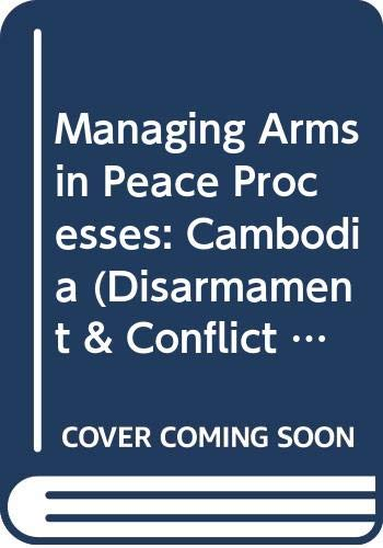 9789290451112: Managing Arms in Peace Processes: Cambodia (Disarmament & Conflict Resolution Project)