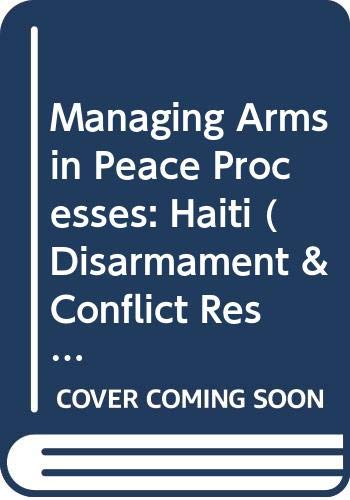 9789290451204: Managing Arms in Peace Processes: Haiti (Disarmament & Conflict Resolution Project)
