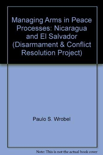 9789290451211: Managing Arms in Peace Processes: Nicaragua and El Salvador (Disarmament & Conflict Resolution Project)