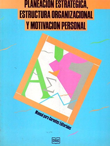9789290570110: PLANEACION ESTRATEGICA, ESTRUCTURA ORGANIZACIONAL Y MOTIVACION PERSONAL. MANUAL PARA GERENTES EDITORIALES