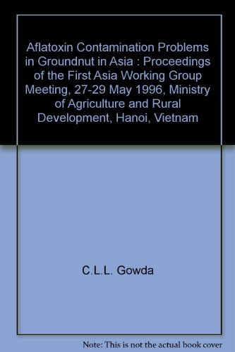 9789290663607: Aflatoxin Contamination Problems in Groundnut in Asia : Proceedings of the First Asia Working Group Meeting, 27-29 May 1996, Ministry of Agriculture and Rural Development, Hanoi, Vietnam