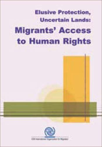 Elusive Protection,Uncertain Lands,Migrants' Access to Human Rights: Bimal Ghosh