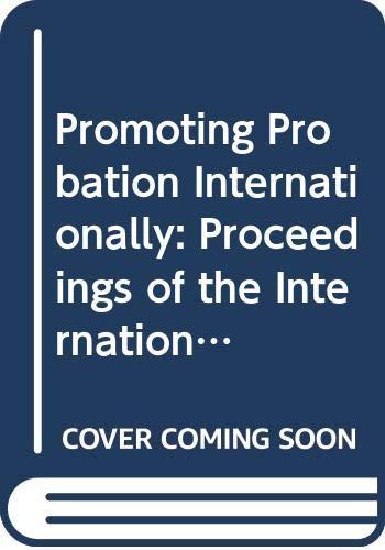 Promoting Probation Internationally: Proceedings of the International Training Workshop on ...