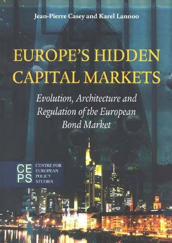 Europe's Hidden Capital Markets: Evolution, Architecture and Regulation of the European Bond ...
