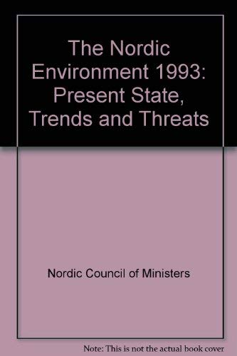 The Nordic Environment 1993: Present State, Trends and Threats: Nordic Council of Ministers, Bernes...