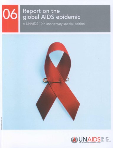 2006 report on the global AIDS Epidemic : A UNAIDS 10th anniversary special Edition: Joint United ...