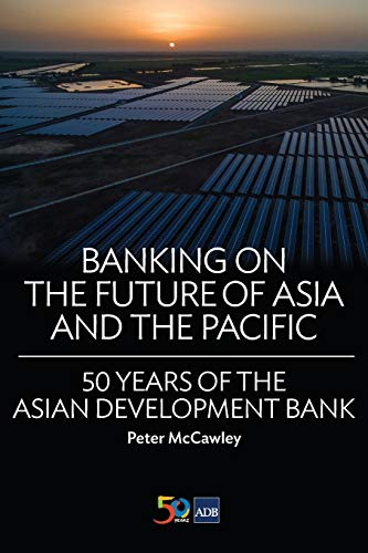 Banking on the Future of Asia and the Pacific: 50 Years of the Asian Development Bank (second ...