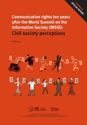 9789295096981: Communication rights ten years after the World Summit on the Information Society: Civil society perceptions: Global Information Society Watch special report