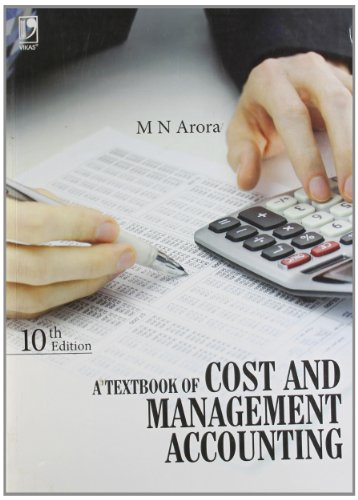 A Textbook of Cost and Management Accounting, (Tenth Edition): M N Arora