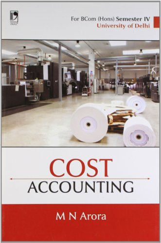 Cost Accounting: For BCom (Hons) Semester IV,: M N Arora