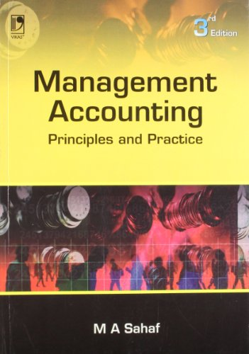 Management Accounting: Principles and Practice (Third Edition): M A Sahaf