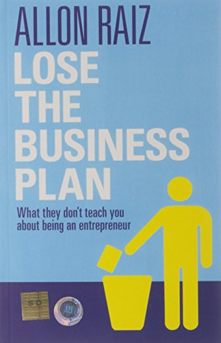 Lose the Business Plan: What They Don't Teach You About Being an Enterpreneur: Allon Raiz