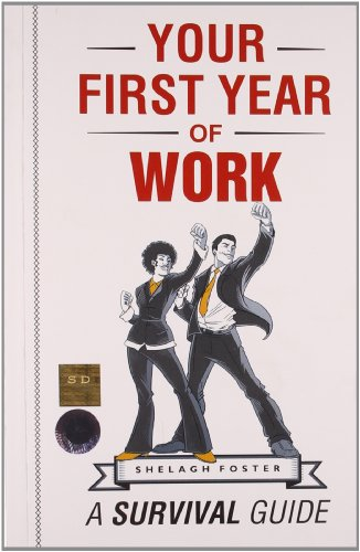 Your First Year of Work: A Survival Guide: Shelagh Foster
