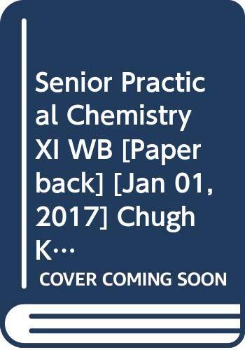 Senior Practical Chemistry XI WB: Chugh K.L., Goha