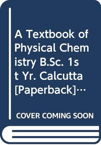 A Textbook of Physical Chemistry B.Sc. 1st: Chugh K.L., Agnish