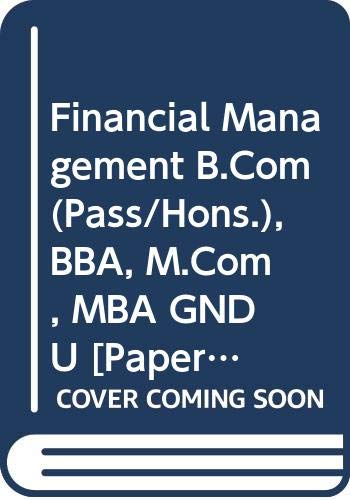 Financial Management B.Com(Pass/Hons.), BBA, M.Com, MBA GNDU: Gupta Vijay, Kapoor