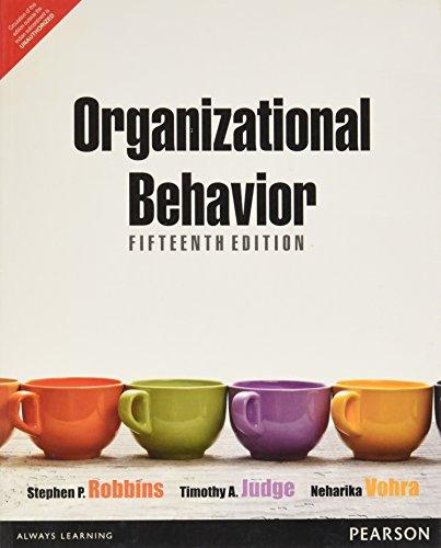 Organizational Behavior, (Fifteenth Edition): Neharika Vohra,Stephen P. Robbins,Timothy A. Judge
