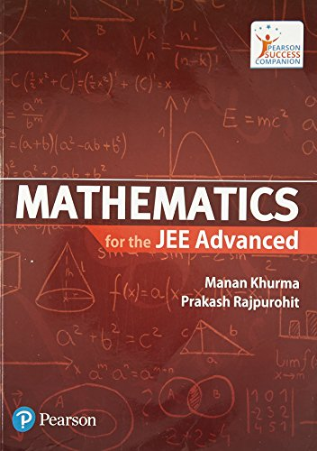 Mathematics for the JEE Advanced: Manan Khurma,Prakash Rajpurohit