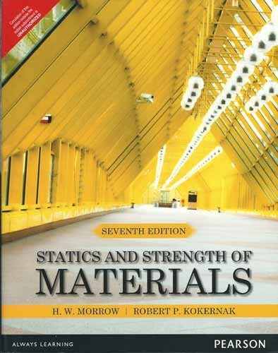Statics and Strength of Materials: Harold I. Morrow,Robert P. Kokernak