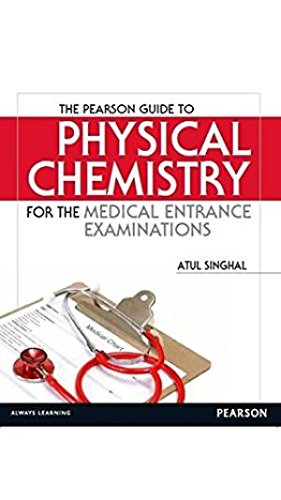 The Pearson Guide to Physical Chemistry for the Medical Entrance Examinations: Atul Singhal