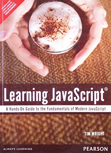 Learning JavaScript: A Hands-On Guide to the Fundamentals of Modern JavaScript: Tim Wright